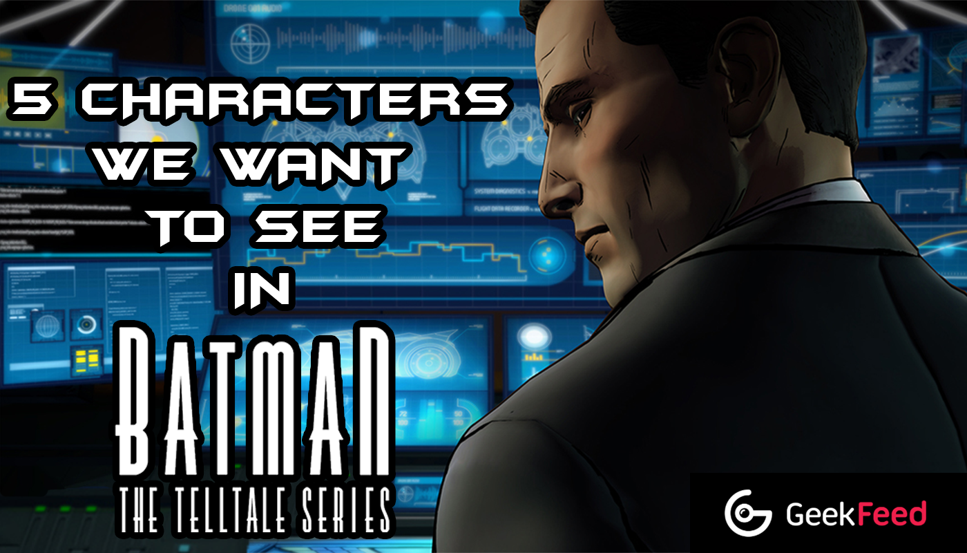 5 Characters We Want To See In Telltale's Batman Game