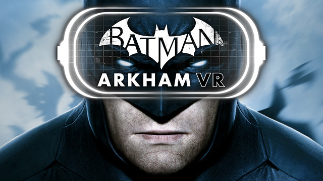 'Batman: Arkham VR' Will Be a 60-Minute Experience