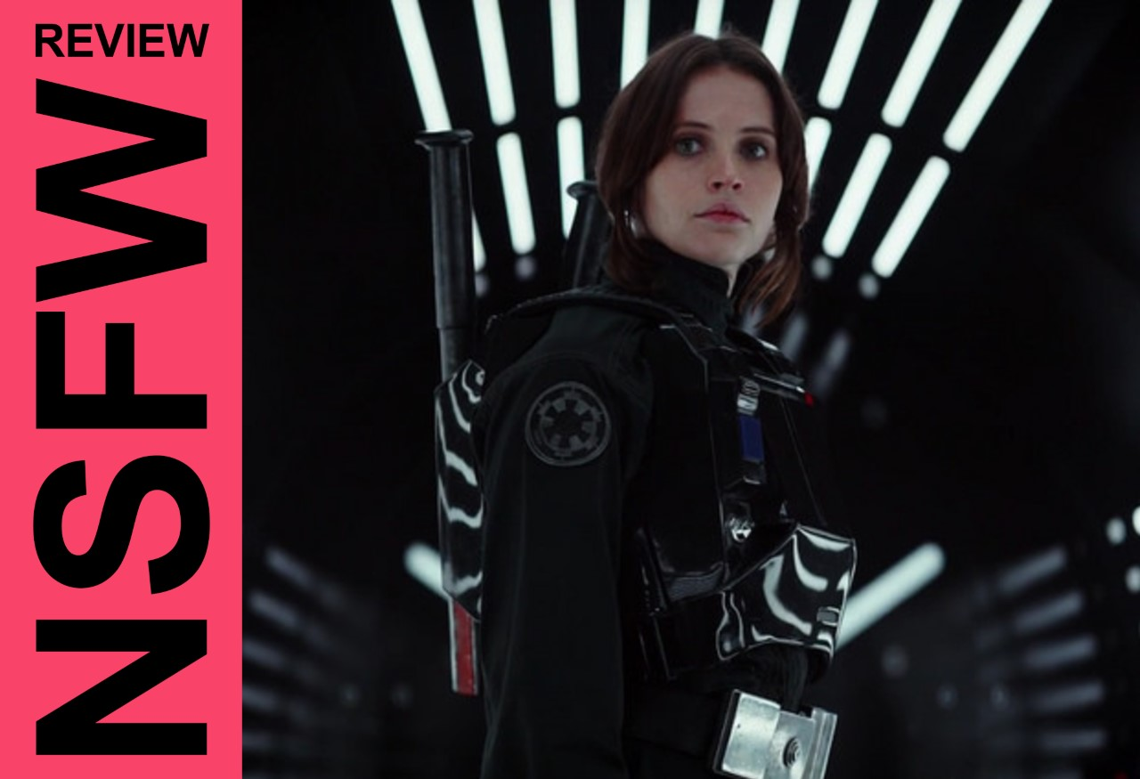 NSFW: 'Rogue One: A Star Wars Story' Review